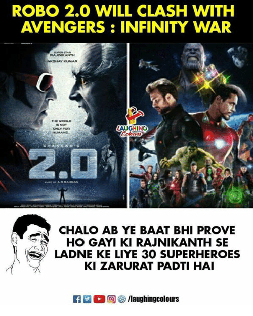 Avengers, Infinity, and World: ROBO 2.0 WILL CLASH WITH  AVENGERS:INFINITY WAR  AKSHAY KUMAR  THE WORLD  AUGH N  ONLY POR  2.0  CHALO AB YE BAAT BHI PROVE  HO GAYI KI RAJNIKANTH SE  LADNE KE LIYE 30 SUPERHEROES  KI ZARURAT PADTI HAI