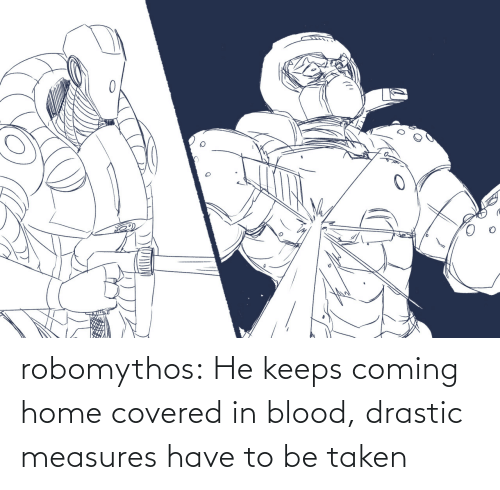 Coming Home: robomythos:  He keeps coming home covered in blood, drastic measures have to be taken