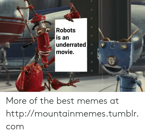underrated: Robots  is an  underrated  movie. More of the best memes at http://mountainmemes.tumblr.com
