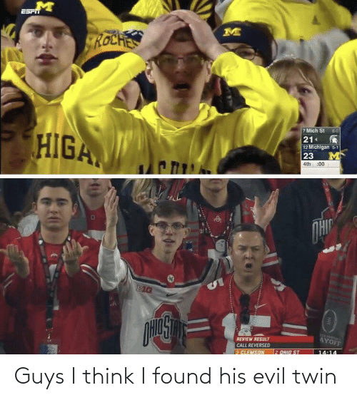 Michigan: ROCHES  7 Mich St 60  21  12 Michigan 5-1  23  HIGA  :00  4th  OHIC  EIG  WE FODA  AYOFF  REVIEW RESULT  CALL REVERSED  2 OHID ST  14:14  3 ELEMSON Guys I think I found his evil twin