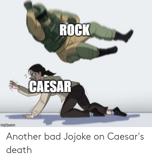 Caesars Death: ROCK  CAESAR  imgflip.com Another bad Jojoke on Caesar's death
