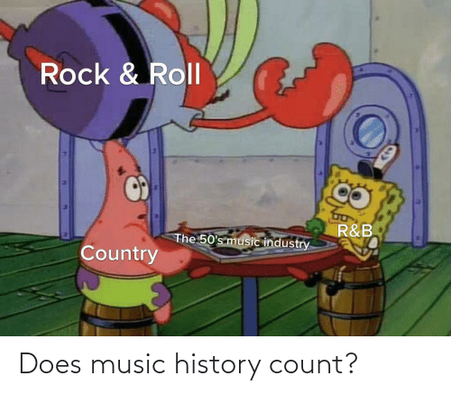 rock: Rock & Roll  R&B  The 50's music industry  Country Does music history count?
