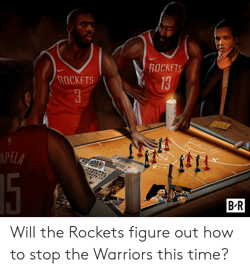 rockets: ROCKETS  13  ROCKETS  APELA  BR Will the Rockets figure out how to stop the Warriors this time?