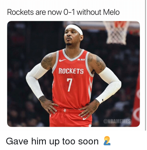 rockets: Rockets are now 0-1 without Melo  ROKIT  ROCKETS  ONBAMEMES Gave him up too soon 🤦‍♂️