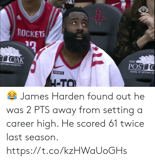 James Harden: ROCKETS  TOAK  THE  POST  UPTOWN HOUSTON  HOTEL AT UPTOWN H  ROCKETS  H-TO 😂 James Harden found out he was 2 PTS away from setting a career high.   He scored 61 twice last season.    https://t.co/kzHWaUoGHs