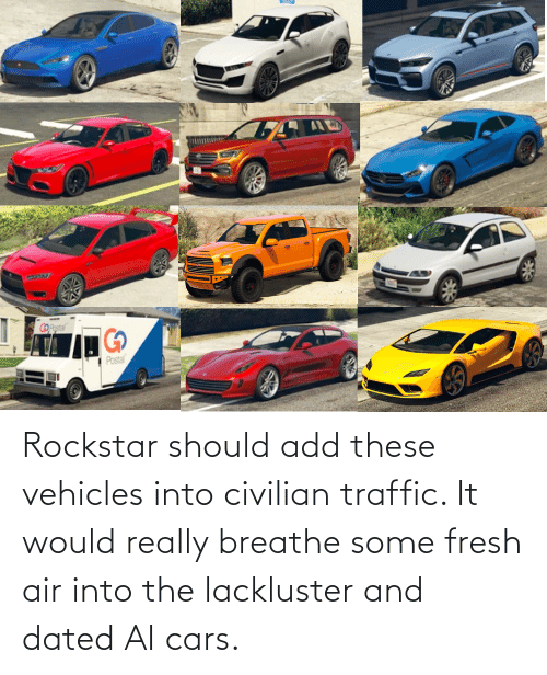 Traffic: Rockstar should add these vehicles into civilian traffic. It would really breathe some fresh air into the lackluster and dated AI cars.