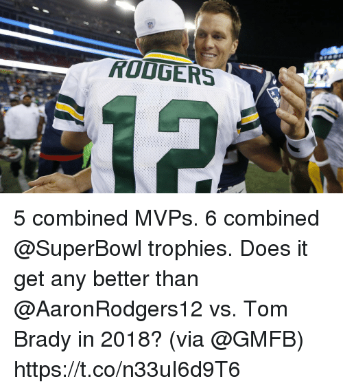 Memes, Tom Brady, and Superbowl: RODGERS 5 combined MVPs. 6 combined @SuperBowl trophies.  Does it get any better than @AaronRodgers12 vs. Tom Brady in 2018? (via @GMFB) https://t.co/n33uI6d9T6