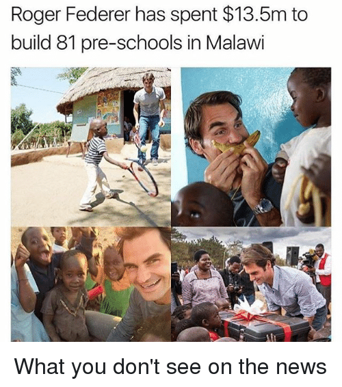 Rogering: Roger Federer has spent $13.5m to  build 81 pre-schools in Malawi What you don't see on the news