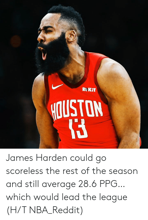 ROKiT: ROKiT  OUSTON James Harden could go scoreless the rest of the season and still average 28.6 PPG…which would lead the league  (H/T NBA_Reddit)