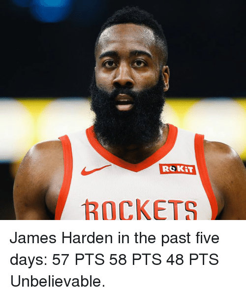 rockets: ROKIT  ROCKETS James Harden in the past five days:  57 PTS 58 PTS 48 PTS  Unbelievable.