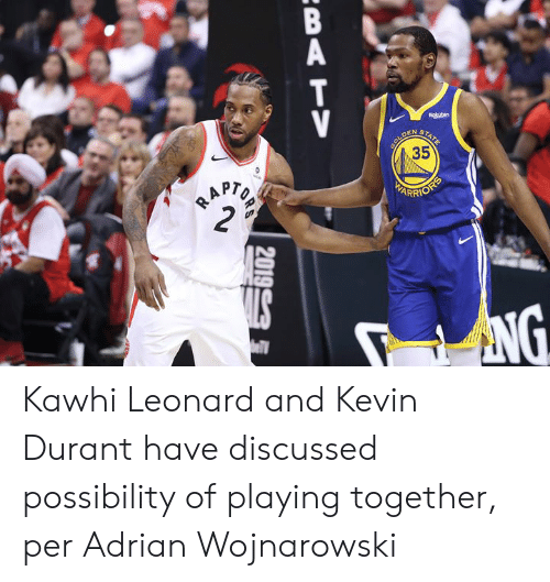 Kevin Durant: Rokuten  DEN  STA  TE  SOLD  35  BAPTO  2  HARRIOFS  NG  BATV  2019 Kawhi Leonard and Kevin Durant have discussed possibility of playing together, per Adrian Wojnarowski