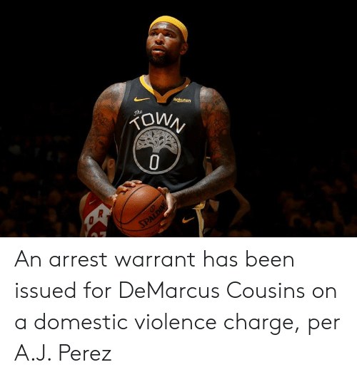 arrest: Rokuten  FOWN  Jhe  SPALDING An arrest warrant has been issued for DeMarcus Cousins on a domestic violence charge, per A.J. Perez