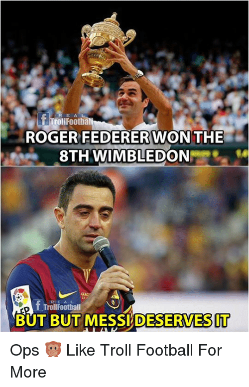 Rogering: rollFooth  ROGER FEDERERWON THE  8TH WIMBLEDON  R E AL  TrollFootball  BUT BUT MESSI DESERVESIT Ops 🙊  Like Troll Football For More