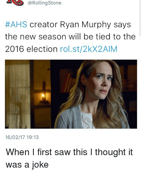 Rolling Stone: @Rolling Stone  #AHS creator Ryan Murphy says  the new season will be tied to the  2016 election  rol. st/2kX2AlM  16/02/17 19:13 When I first saw this I thought it was a joke