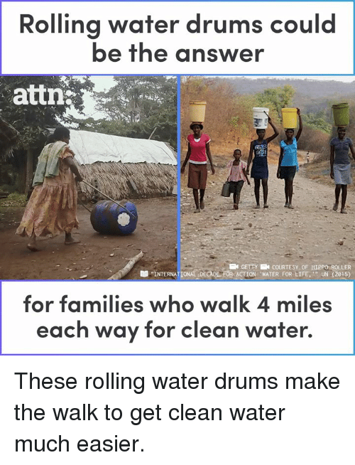 """The Walk: Rolling water drums could  be the answer  attn  KN GETTY N COURTESY OF HIPPO ROLLER  """"INTERNATIONALDECADE. FOR ACTION """"WATER FOR LIFE,'"""" UN (2015)  -  for families who walk 4 miles  each way for clean water. These rolling water drums make the walk to get clean water much easier."""