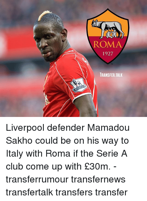 serie a: ROMA  1927  TRANSFER.TALK Liverpool defender Mamadou Sakho could be on his way to Italy with Roma if the Serie A club come up with £30m. - transferrumour transfernews transfertalk transfers transfer