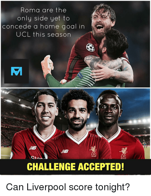 Memes, Liverpool F.C., and Goal: Roma are the  only side yet to  concede a home goal in  UCL this season  LF  LEC  YIARS  CHALLENGE ACCEPTED Can Liverpool score tonight?