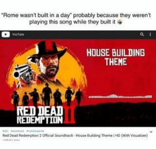 """House, Tube, and Rome: """"Rome wasn't built in a day"""" probably because they weren't  playing this song while they built it  ou Tube  HOUSE BUILDING  THEME  RED DEAI  REDEMPTION  Red Dead Redemption 2 Official Soundtrack-House Building Therme 1 +0 (With Visualizer)"""