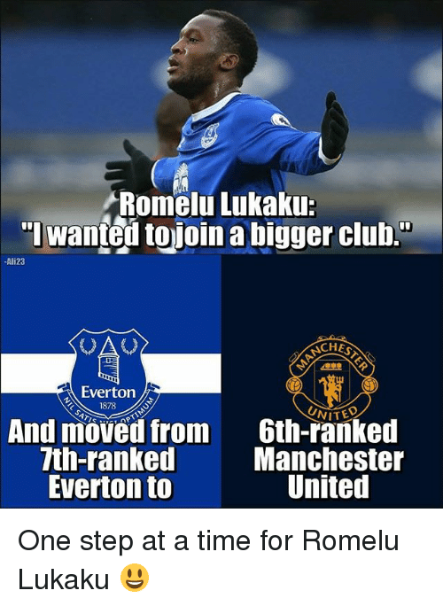 """Club, Everton, and Memes: Romelu Lukaku:  """"I wanted tojoin a bigger club.  Ali23  OA  CHES  Everton .  1878  And moved from  7th-ranked  Everton to  6th-ranked  Manchester  United One step at a time for Romelu Lukaku 😃"""