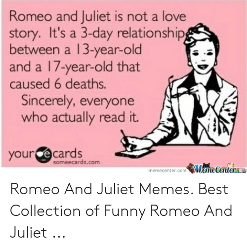 romeo and juliet is not a love story: Romeo and Juliet is not a love  story. It's a 3-day relationship  between a 13-year-old  and a 17-year-old that  caused 6 deaths.  Sincerely, everyone  who actually read it.  ecards  your  someecards.com  memecencer.com MameCenieraa Romeo And Juliet Memes. Best Collection of Funny Romeo And Juliet ...