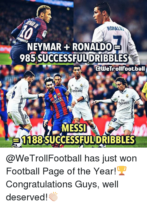 Football, Memes, and Neymar: RONAL  NEYMAR +RONALDOE  985 SUCCESSFULDRIBBLES  eWeTrollFootball  fly  fly  mirates lr  MESS  = 1188.SUCCESSFULDRIBBLES @WeTrollFootball has just won Football Page of the Year!🏆 Congratulations Guys, well deserved!👏🏻