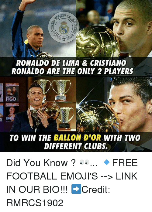 Cristiano Ronaldo, Football, and Memes: RONALDO DE LIMA & CRISTIANO  RONALDO ARE THE ONLY 2 PLAYERS  FIGO  TO WIN THE BALLON D'OR WITH TWO  DIFFERENT CLUBS. Did You Know ? 👀... 🔹FREE FOOTBALL EMOJI'S --> LINK IN OUR BIO!!! ➡️Credit: RMRCS1902