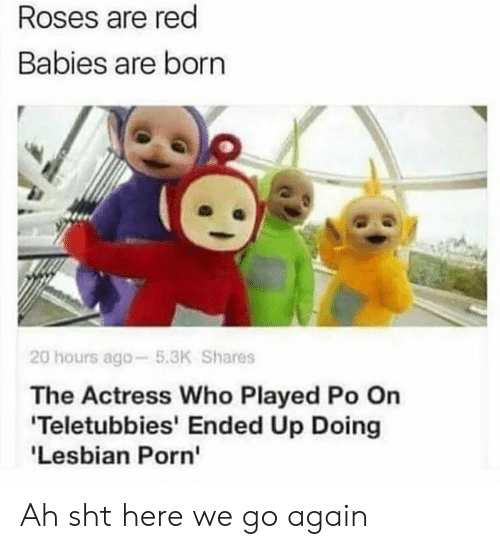 Teletubbies, Lesbian, and Porn: Roses are red  Babies are born  20 hours ago-5.3K Shares  The Actress Who Played Po On  Teletubbies' Ended Up Doing  'Lesbian Porn' Ah sht here we go again
