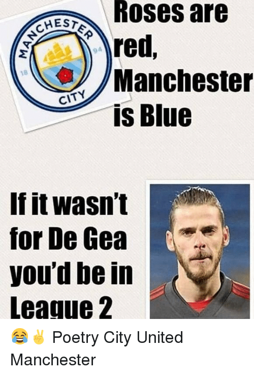 Memes, Blue, and United: Roses  are  red  Manchester  iS Blue  9  cl  If it wasn't  for De Gea  you'd be in  Leaque 2 😂✌ Poetry City United Manchester