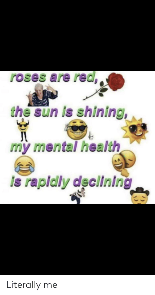Funny, Sun, and The Sun: roses are red,  the sun is shining,  my mental health  AA  is rapialy declining Literally me