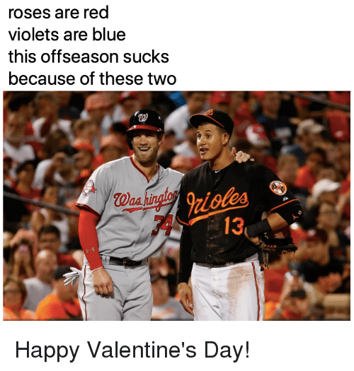 happy valentines: roses are red  violets are blue  this offseason sucks  because of these two  413 Happy Valentine's Day!