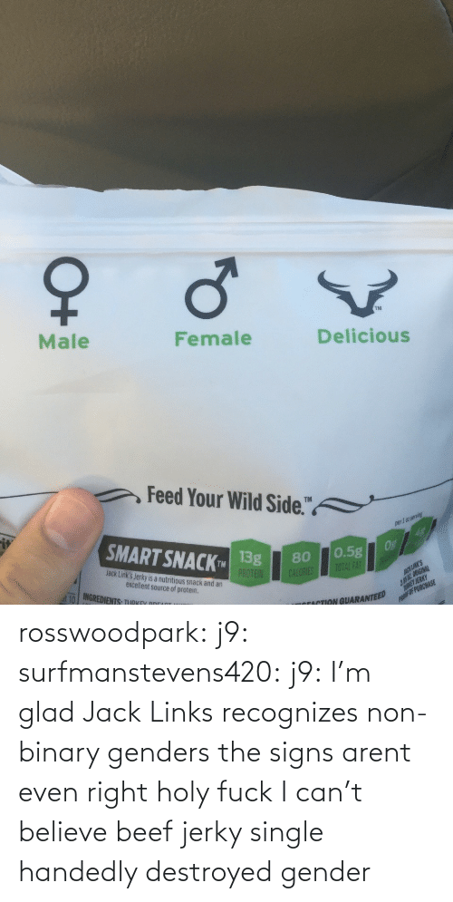 signs: rosswoodpark:  j9:  surfmanstevens420:  j9:  I'm glad Jack Links recognizes non-binary genders  the signs arent even right  holy fuck   I can't believe beef jerky single handedly destroyed gender