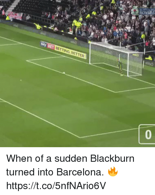 Barcelona, Soccer, and Bet: ROVERS  BET  BETTING BETTER  0 When of a sudden Blackburn turned into Barcelona. 🔥 https://t.co/5nfNArio6V