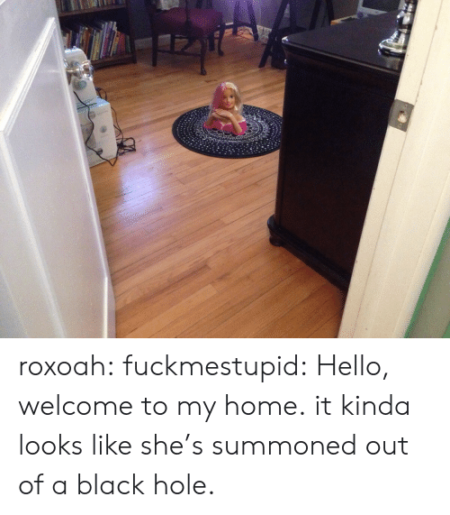 Hello, Tumblr, and Black: roxoah: fuckmestupid:  Hello, welcome to my home.  it kinda looks like she's summoned out of a black hole.