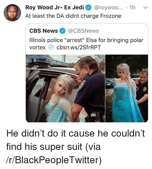 """Elsa: Roy Wood Jr- Ex Jedi @roywoo... 1h v  At least the DA didnt charge Frozone  CBS News@CBSNews  Ilinois police """"arrest"""" Elsa for bringing polar  vortex cbsn.ws/2SfrRPT He didn't do it cause he couldn't find his super suit (via /r/BlackPeopleTwitter)"""