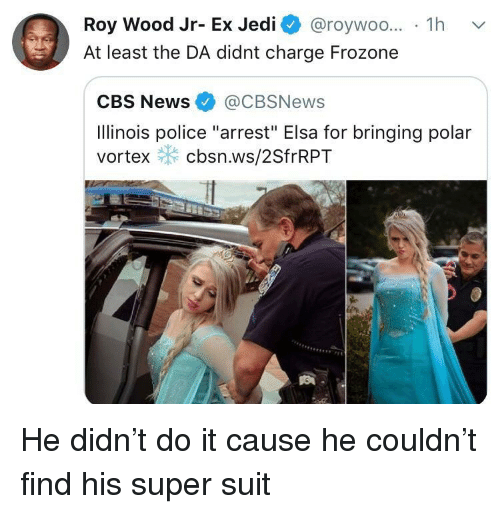 """Elsa: Roy Wood Jr- Ex Jedi @roywoo... 1h v  At least the DA didnt charge Frozone  CBS News@CBSNews  Ilinois police """"arrest"""" Elsa for bringing polar  vortex cbsn.ws/2SfrRPT He didn't do it cause he couldn't find his super suit"""