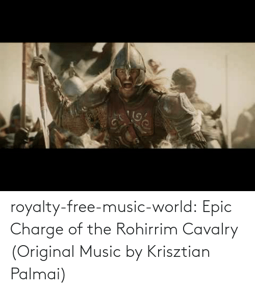 charge: royalty-free-music-world:  Epic Charge of the Rohirrim Cavalry (Original Music by Krisztian Palmai)
