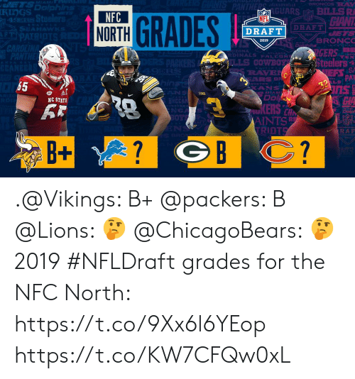 Memes, Nfl, and NFL Draft: rS  KIngS  GUARS BILLSR  NFC  NORTH  NFL  DRAFT  DRAFT  ZONA  RDINALS FALCO  eelers  PAT  RAY3  LS  65  NC STATE  AINTS  RAF  B+ .@Vikings: B+ @packers: B @Lions: 🤔 @ChicagoBears: 🤔  2019 #NFLDraft grades for the NFC North: https://t.co/9Xx6l6YEop https://t.co/KW7CFQw0xL