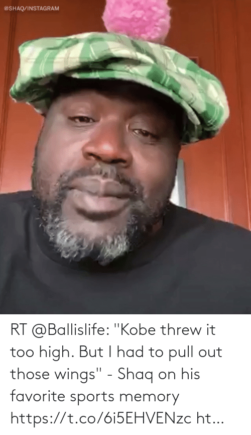 """Wings: RT @Ballislife: """"Kobe threw it too high. But I had to pull out those wings"""" - Shaq on his favorite sports memory https://t.co/6i5EHVENzc ht…"""