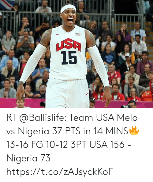 pts: RT @Ballislife: Team USA Melo vs Nigeria 37 PTS in 14 MINS🔥 13-16 FG 10-12 3PT  USA 156 - Nigeria 73  https://t.co/zAJsyckKoF