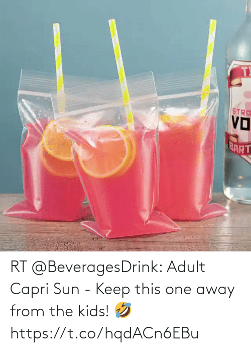 adult: RT @BeveragesDrink: Adult Capri Sun - Keep this one away from the kids! 🤣 https://t.co/hqdACn6EBu