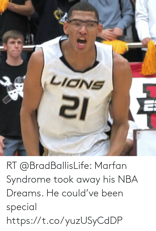 special: RT @BradBallisLife: Marfan Syndrome took away his NBA Dreams. He could've been special  https://t.co/yuzUSyCdDP