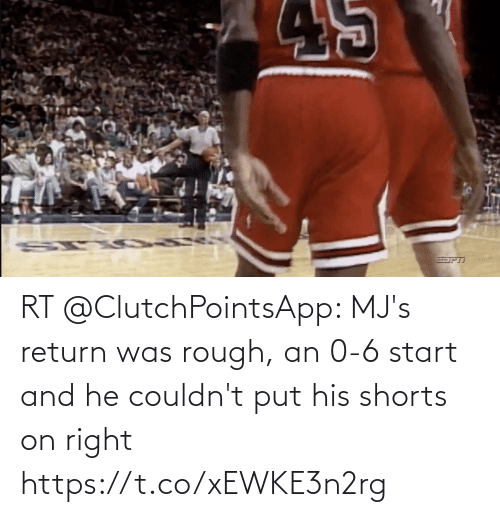 Rough: RT @ClutchPointsApp: MJ's return was rough, an 0-6 start and he couldn't put his shorts on right https://t.co/xEWKE3n2rg
