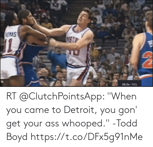 """gon: RT @ClutchPointsApp: """"When you came to Detroit, you gon' get your ass whooped.""""  -Todd Boyd https://t.co/DFx5g91nMe"""