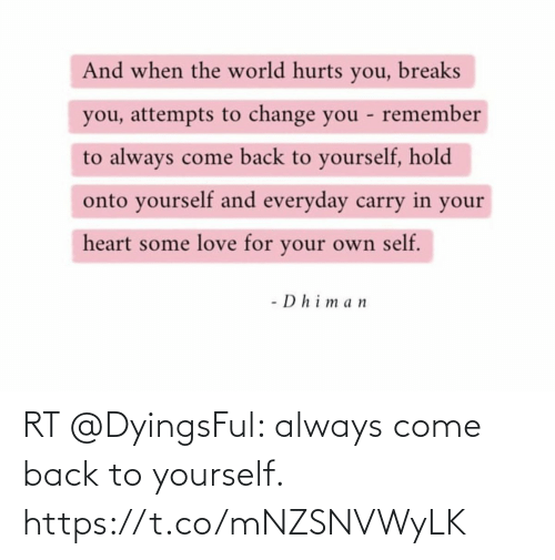 come: RT @DyingsFul: always come back to yourself. https://t.co/mNZSNVWyLK