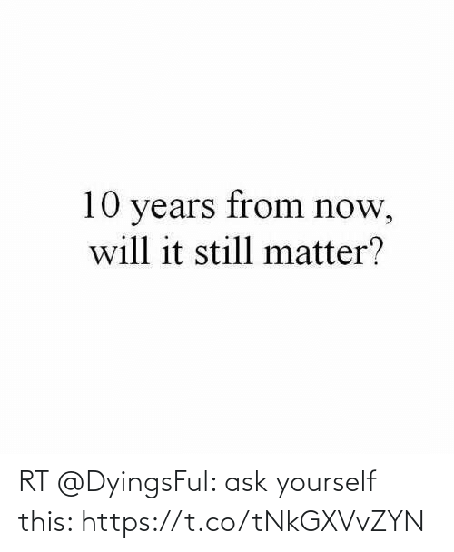 ask: RT @DyingsFul: ask yourself this: https://t.co/tNkGXVvZYN
