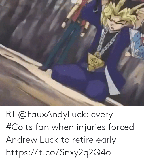 Andrew Luck: RT @FauxAndyLuck: every #Colts fan when injuries forced Andrew Luck to retire early https://t.co/Snxy2q2Q4o
