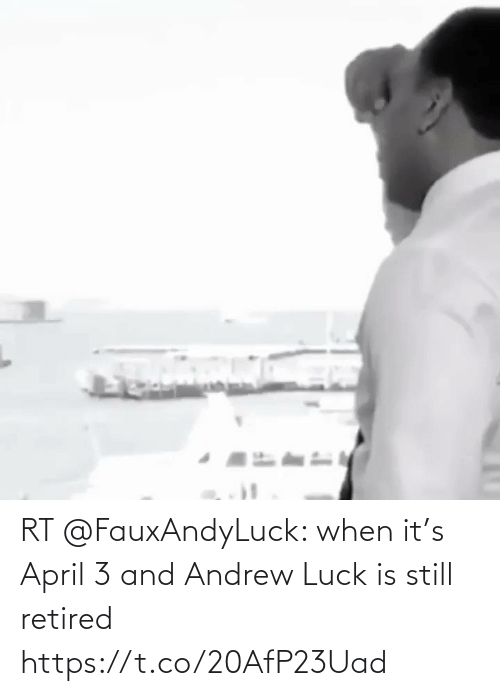 Andrew Luck: RT @FauxAndyLuck: when it's April 3 and Andrew Luck is still retired https://t.co/20AfP23Uad