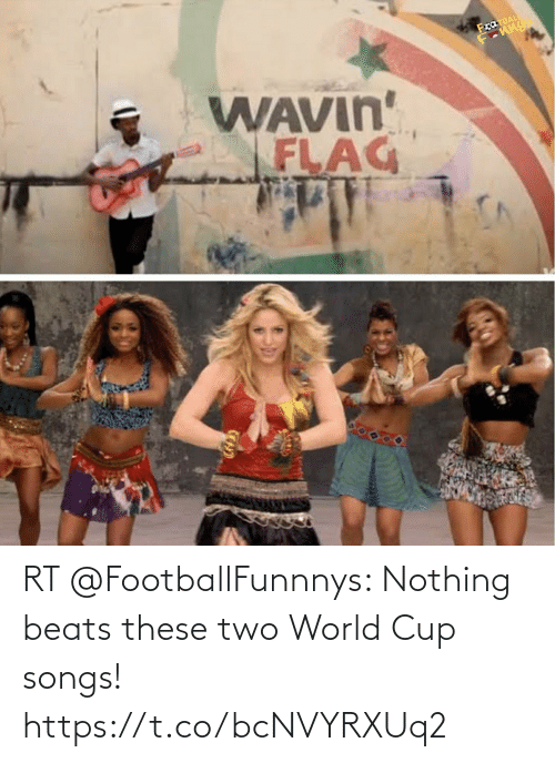 World Cup: RT @FootballFunnnys: Nothing beats these two World Cup songs! https://t.co/bcNVYRXUq2