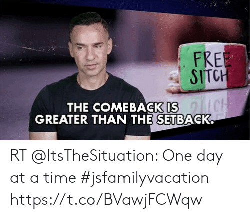 one day: RT @ItsTheSituation: One day at a time  #jsfamilyvacation https://t.co/BVawjFCWqw