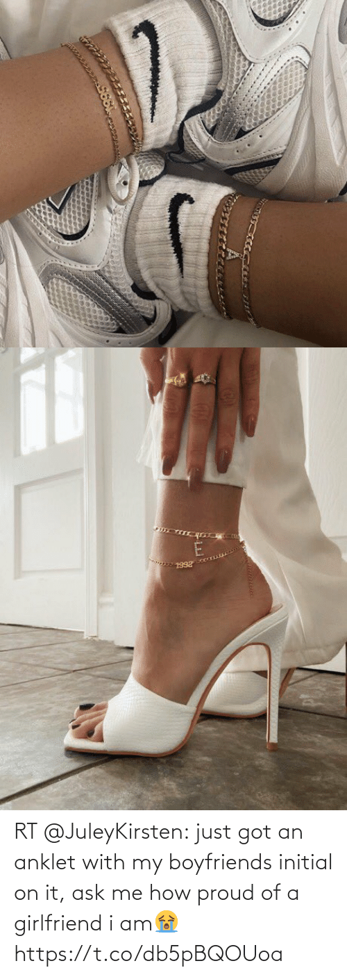 ask: RT @JuleyKirsten: just got an anklet with my boyfriends initial on it, ask me how proud of a girlfriend i am😭 https://t.co/db5pBQOUoa